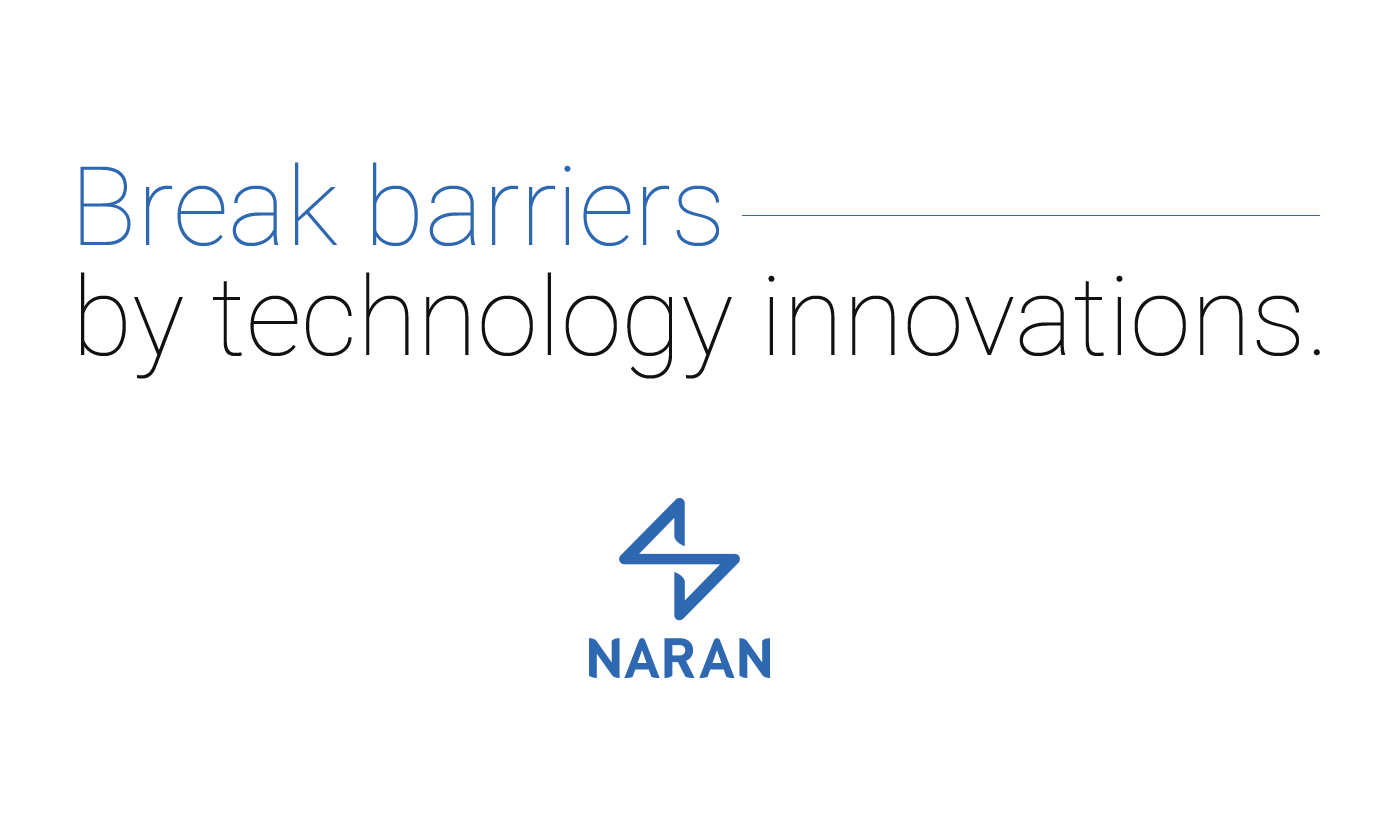 Naran / Break barriers by technology innovations